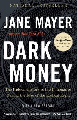 Dark Money: The Hidden History of the Billionaires Behind the Rise of the Radical Right - Mayer, Jane