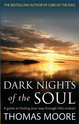 Dark Nights of the Soul: A Guide to Finding Your Way Through Life's Ordeals - Moore, Thomas