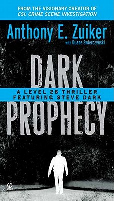Dark Prophecy: A Level 26 Thriller Featuring Steve Dark - Zuiker, Anthony E, and Swierczynski, Duane