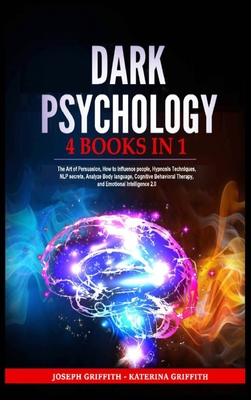 Dark Psychology: 4 BOOKS IN 1: The Art of Persuasion, How ...
