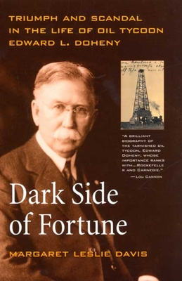 Dark Side of Fortune: Triumph and Scandal in the Life of Oil Tycoon Edward L. Doheny - Davis, Margaret Leslie