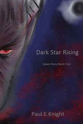 Dark Star Rising: Space Story Book II - Knight, Paul Edward