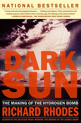 Dark Sun: The Making of the Hydrogen Bomb - Rhodes, Richard
