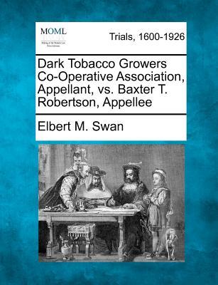 Dark Tobacco Growers Co-Operative Association, Appellant, vs. Baxter T. Robertson, Appellee - Swan, Elbert M
