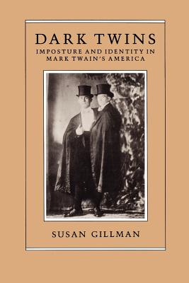 Dark Twins: Imposture and Identity in Mark Twain's America - Gillman, Susan