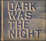 Dark Was the Night: Red Hot Compilation - Various Artists