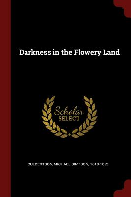 Darkness in the Flowery Land - Culbertson, Michael Simpson