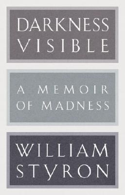 Darkness Visible: A Memoir of Madness - Styron, William