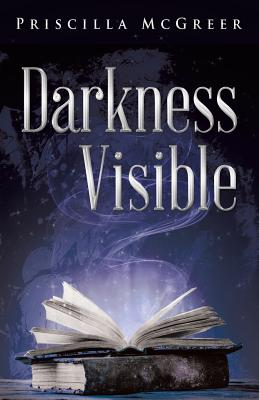 Darkness Visible: The Book of Lilith - McGreer, Priscilla