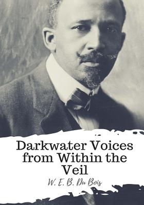 Darkwater Voices from Within the Veil - Du Bois, W E B