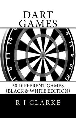 Dart Games: 50 Different Games (Black & White Edition) - Clarke, R J