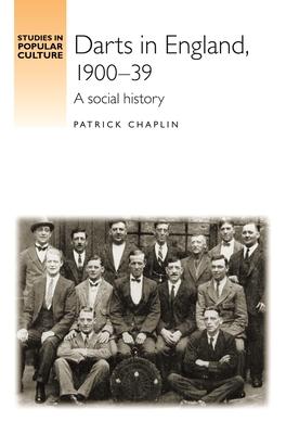 Darts in England, 1900-39: A Social History - Chaplin, Patrick