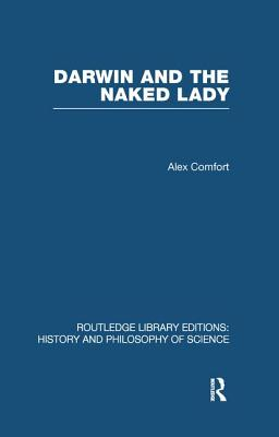 Darwin and the Naked Lady: Discursive Essays on Biology and Art - Comfort, Alex