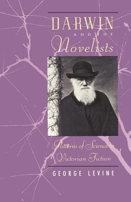 Darwin and the Novelists: Patterns of Science in Victorian Fiction - Levine, George