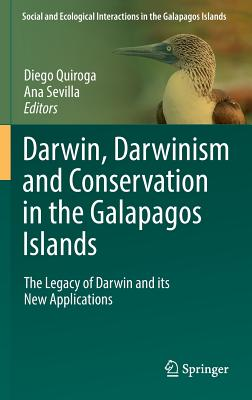 Darwin, Darwinism and Conservation in the Galapagos Islands 2017: The Legacy of Darwin and its New Applications - Quiroga, Diego (Editor), and Sevilla, Ana Maria (Editor)