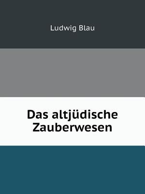 Das Altjudische Zauberwesen - Blau, Ludwig