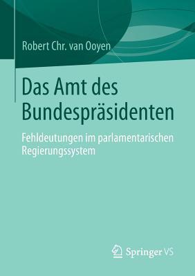 Das Amt Des Bundesprasidenten: Fehldeutungen Im Parlamentarischen Regierungssystem - Van Ooyen, Robert Chr