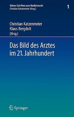 Das Bild Des Arztes Im 21. Jahrhundert - Katzenmeier, Christian (Editor), and Bergdolt, Klaus (Editor)