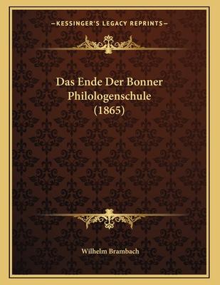 Das Ende Der Bonner Philologenschule (1865) - Brambach, Wilhelm