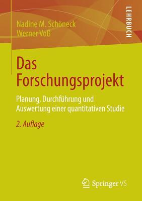 Das Forschungsprojekt: Planung, Durchfuhrung Und Auswertung Einer Quantitativen Studie - Schoneck, Nadine M