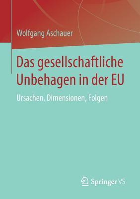 Das Gesellschaftliche Unbehagen in Der Eu: Ursachen, Dimensionen, Folgen - Aschauer, Wolfgang