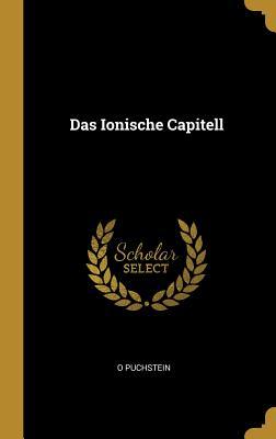 Das Ionische Capitell - Puchstein, Otto