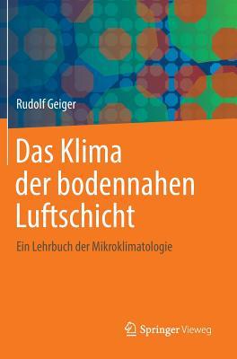 Das Klima Der Bodennahen Luftschicht: Ein Lehrbuch Der Mikroklimatologie - Geiger, Rudolf