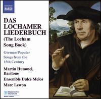 Das Lochamer Liederbuch: German Popular Songs from the 15th Century - Ensemble Dulce Melos; Martin Hummel (baritone); Marc Lewon (conductor)