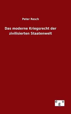 Das Moderne Kriegsrecht Der Zivilisierten Staatenwelt - Resch, Peter