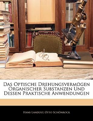 Das Optische Drehungsvermogen Organischer Substanzen Und Dessen Praktische Anwendungen. Zweite Auflage - Landolt, Hans, and Schnrock, Otto, and Schonrock, Otto