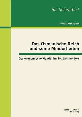 Das Osmanische Reich Und Seine Minderheiten: Der Okonomische Wandel Im 19. Jahrhundert - Kirkkanat, Safak