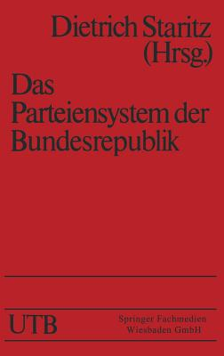 Das Parteiensystem Der Bundesrepublik: Geschichte -- Entstehung -- Entwicklung Eine Einfuhrung - Staritz, Dietrich (Editor)