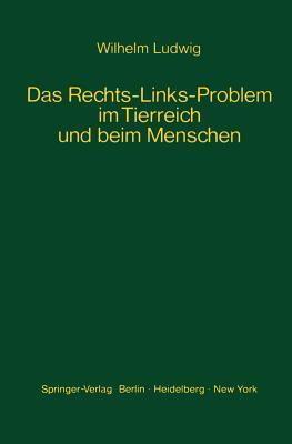 Das Rechts-Links-Problem Im Tierreich Und Beim Menschen: Mit Einem Anhang Rechts-Links-Merkmale Der Pflanzen - Ludwig, W