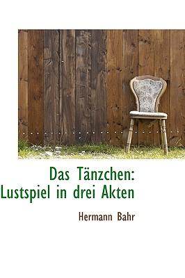 Das Tanzchen: Lustspiel in Drei Akten - Bahr, Hermann