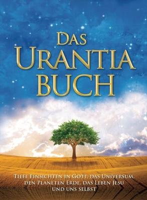 Das Urantia Buch: Tiefe Einsichten in Gott, Das Universum, Den Planeten Erde, Das Leben Jesu Und Uns Selbst - Foundation, Urantia