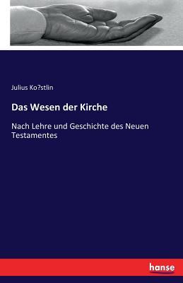 Das Wesen Der Kirche - Kostlin, Julius