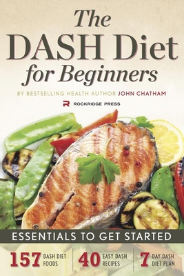 Dash Diet for Beginners: Essentials to Get Started - Chatham, John