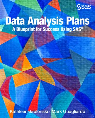 Data Analysis Plans: A Blueprint for Success Using Sas: How to Plan Your First Analytics Project - Jablonski, Kathleen, and Guagliardo, Mark