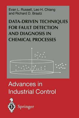 Data-Driven Methods for Fault Detection and Diagnosis in Chemical Processes - Russell, Evan L, and Chiang, Leo H, and Braatz, Richard D