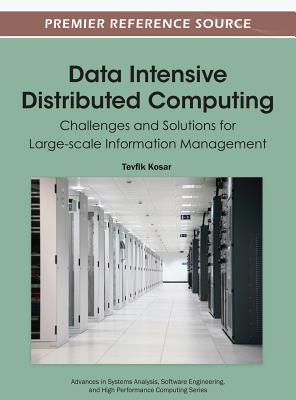 Data Intensive Distributed Computing: Challenges and Solutions for Large-Scale Information Management - Kosar, Tevfik