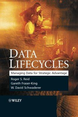 Data Lifecycles: Managing Data for Strategic Advantage - Reid, Roger, and Fraser-King, Gareth, and Schwaderer, W David