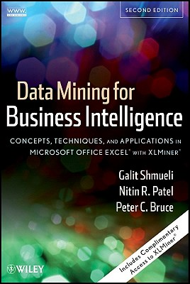 Data Mining for Business Intelligence: Concepts, Techniques, and Applications in Microsoft Office Excel with XLMiner - Shmueli, Galit, and Patel, Nitin R, and Bruce, Peter C