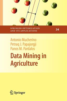 Data Mining in Agriculture - Mucherino, Antonio, and Papajorgji, Petraq, and Pardalos, Panos M