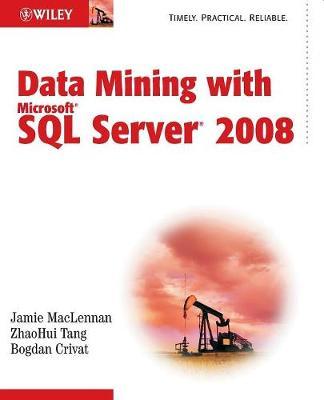 Data Mining with Microsoft SQL Server 2008 - MacLennan, Jamie, and Tang, Zhaohui, and Crivat, Bogdan