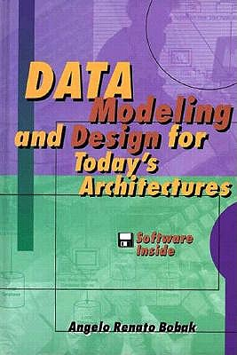 Data Modeling and Design for Today's Architectures - Bobak, Angelo R