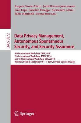 Data Privacy Management, Autonomous Spontaneous Security, and Security Assurance: 9th International Workshop, DPM 2014, 7th International Workshop, SETOP 2014, and 3rd International Workshop, QASA 2014, Wroclaw, Poland, September 10-11, 2014, Revised... - Garcia-Alfaro, Joaquin (Editor), and Posegga, Joachim (Editor), and Aldini, Alessandro (Editor)