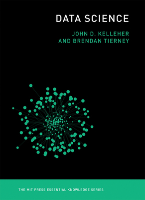Data Science - Kelleher, John D, and Tierney, Brendan