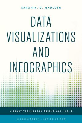 Data Visualizations and Infographics - Mauldin, Sarah K, and Kroski, Ellyssa (Editor)