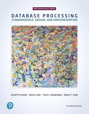 Database Processing: Fundamentals, Design, and Implementation - Kroenke, David M, and Auer, David J, and Yoder, Robert C