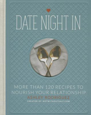 Date Night in: More Than 120 Recipes to Nourish Your Relationship - Rodriguez, Ashley